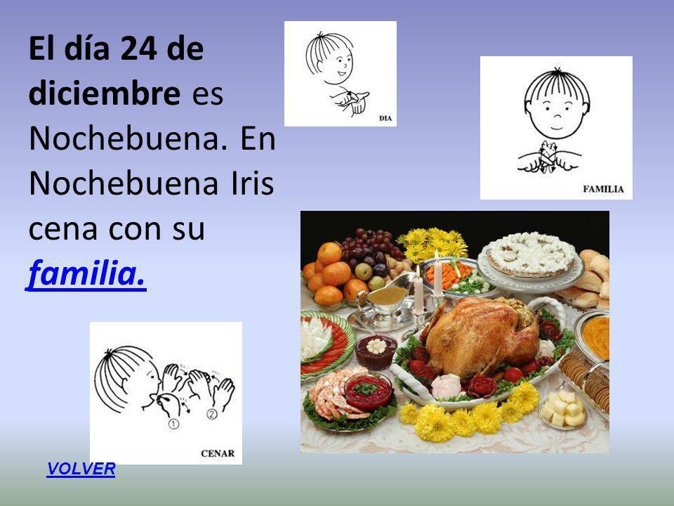 El día 24 de diciembre es Nochebuena. En Nochebuena Iris cena con su familia. familia. VOLVER