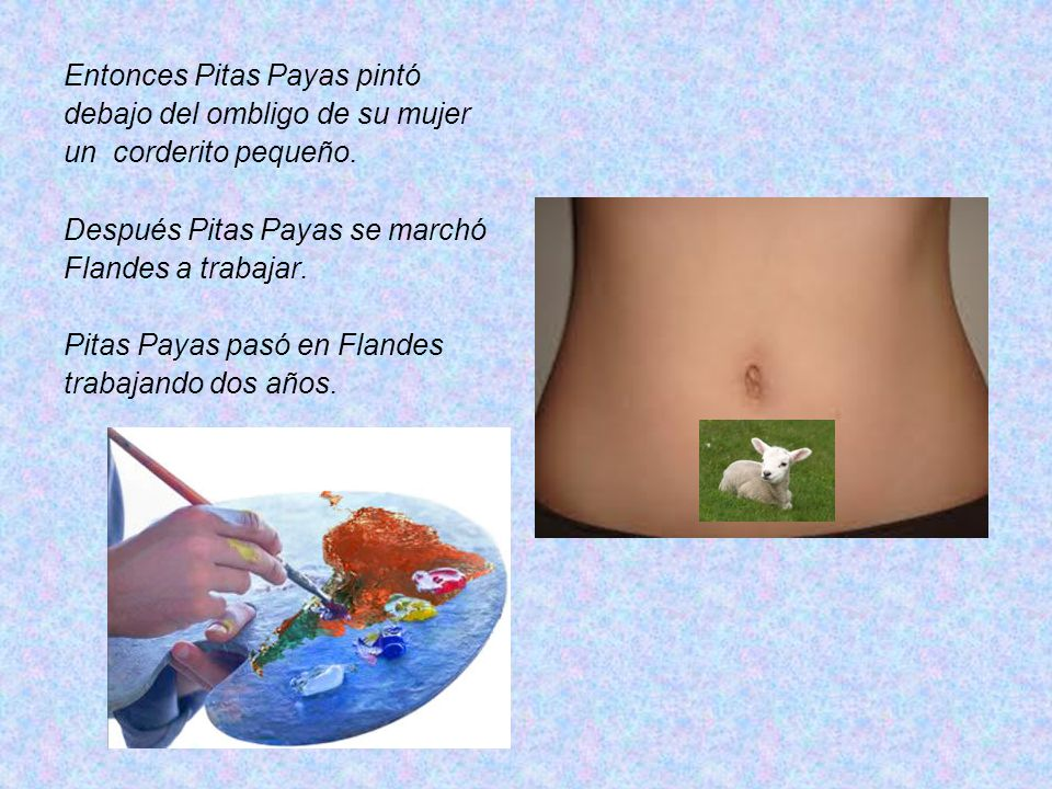 Entonces Pitas Payas pintó debajo del ombligo de su mujer un corderito pequeño.