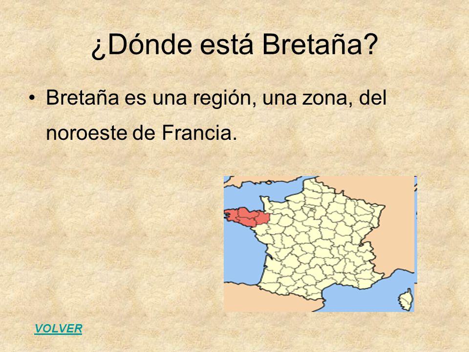 ¿Dónde está Bretaña? Bretaña es una región, una zona, del noroeste de Francia. VOLVER