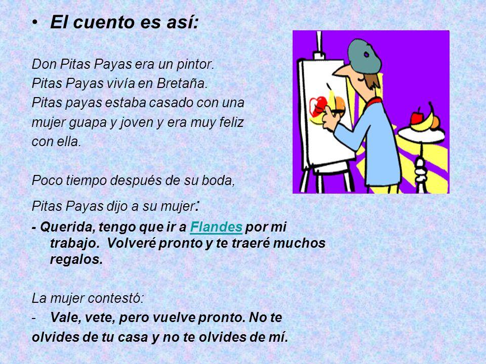 El cuento es así: Don Pitas Payas era un pintor.Pitas Payas vivía en Bretaña.
