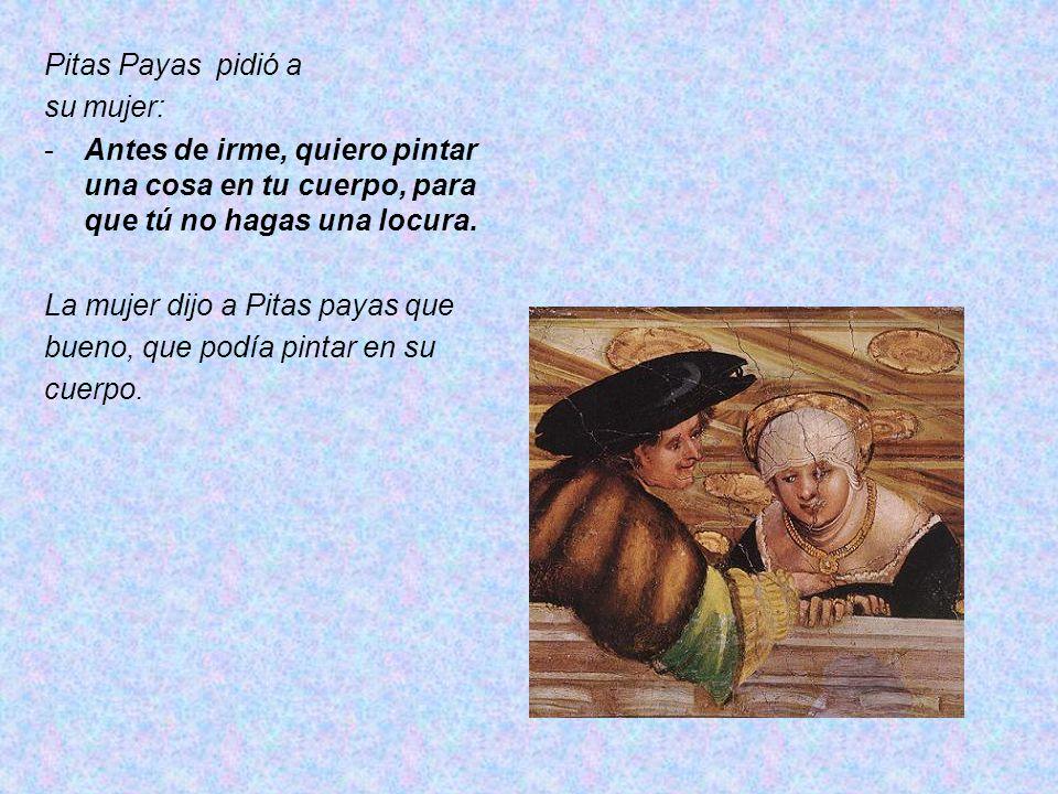 Pitas Payas pidió a su mujer: -Antes de irme, quiero pintar una cosa en tu cuerpo, para que tú no hagas una locura.
