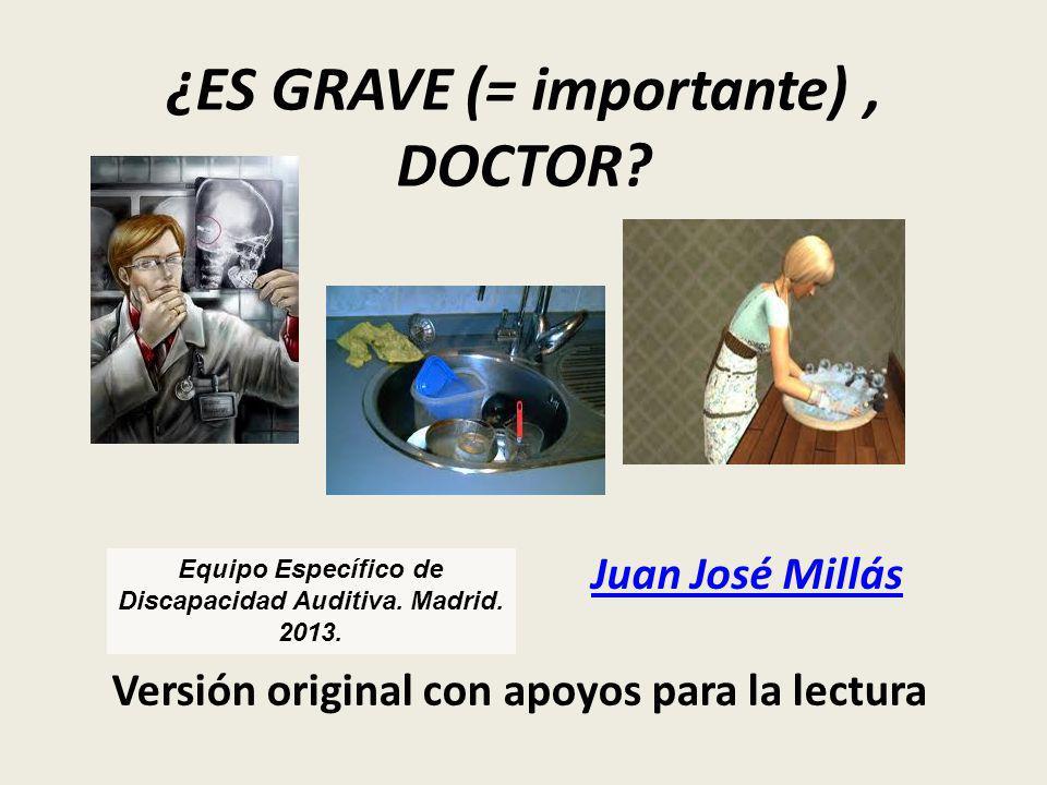 ¿ES GRAVE (= importante), DOCTOR.
