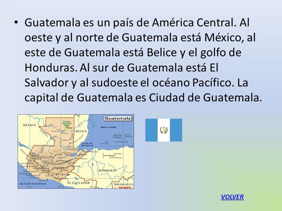 Guatemala es un país de América Central. Al oeste y al norte de Guatemala está México, al este de Guatemala está Belice y el golfo de Honduras. Al sur