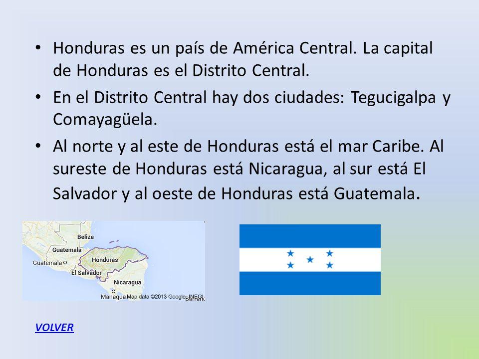 Honduras es un país de América Central. La capital de Honduras es el Distrito Central. En el Distrito Central hay dos ciudades: Tegucigalpa y Comayagü