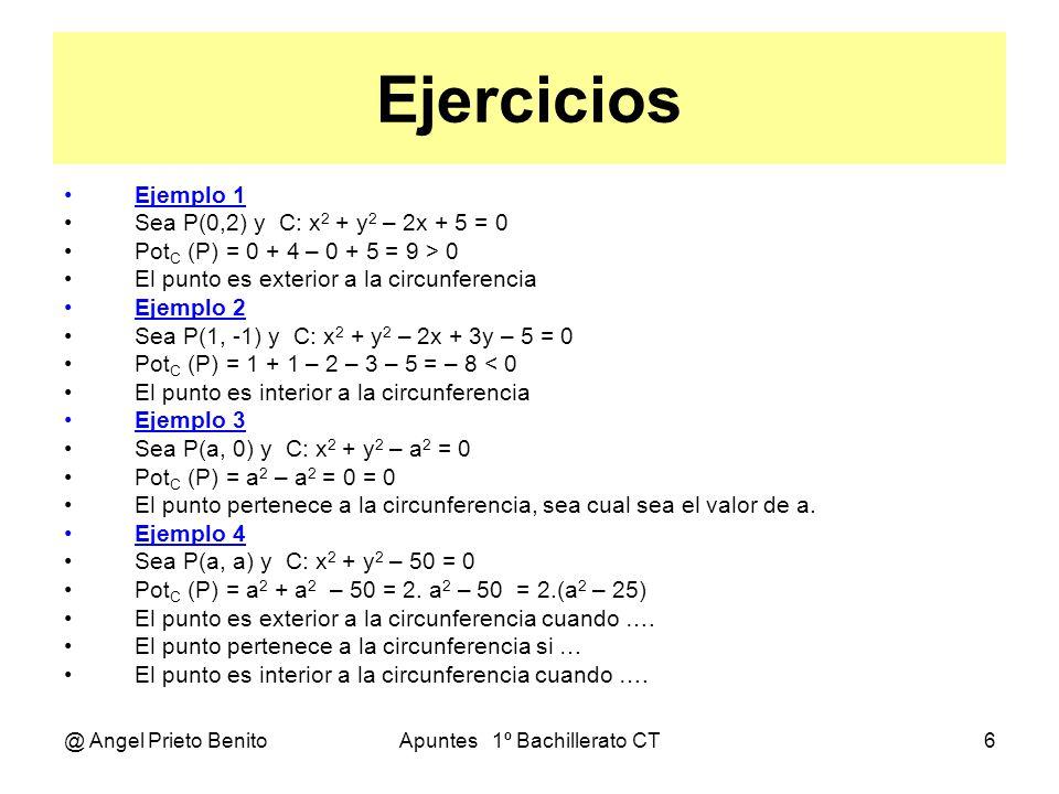 @ Angel Prieto BenitoApuntes 1º Bachillerato CT6 Ejercicios Ejemplo 1 Sea P(0,2) y C: x 2 + y 2 – 2x + 5 = 0 Pot C (P) = 0 + 4 – 0 + 5 = 9 > 0 El punt