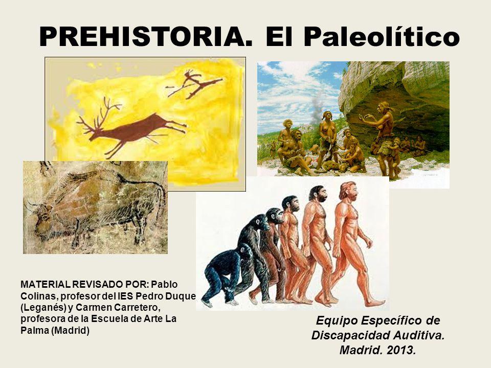 PREHISTORIA. El Paleolítico MATERIAL REVISADO POR: Pablo Colinas, profesor del IES Pedro Duque (Leganés) y Carmen Carretero, profesora de la Escuela d