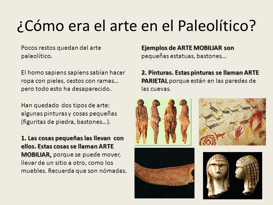 ¿Cómo era el arte en el Paleolítico? Pocos restos quedan del arte paleolítico. El homo sapiens sapiens sabían hacer ropa con pieles, cestos con ramas…