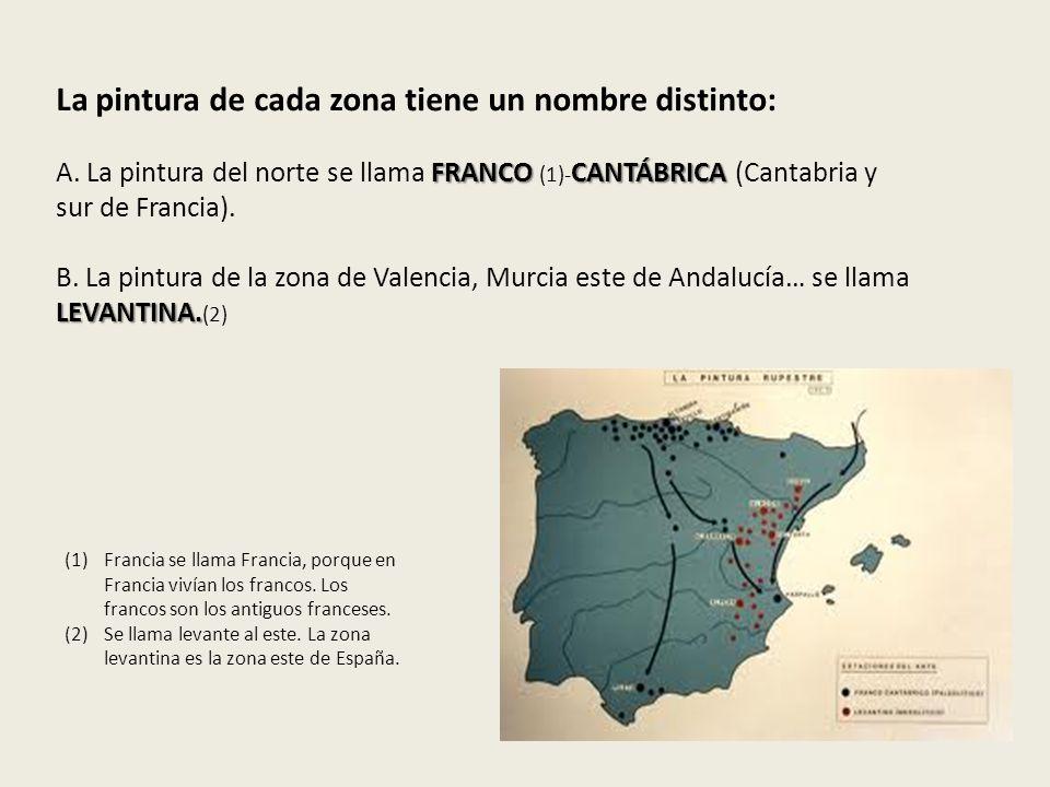 FRANCO CANTÁBRICA LEVANTINA. La pintura de cada zona tiene un nombre distinto: A. La pintura del norte se llama FRANCO (1)- CANTÁBRICA (Cantabria y su