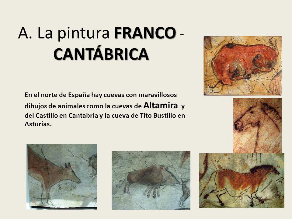 FRANCO CANTÁBRICA A. La pintura FRANCO - CANTÁBRICA En el norte de España hay cuevas con maravillosos dibujos de animales como la cuevas de Altamira y