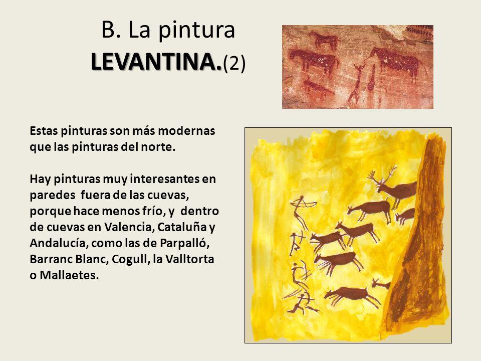 LEVANTINA. B. La pintura LEVANTINA. (2) Estas pinturas son más modernas que las pinturas del norte. Hay pinturas muy interesantes en paredes fuera de