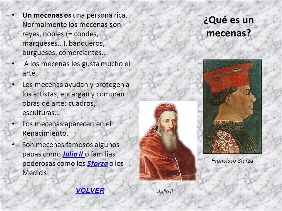 ¿Qué es un mecenas? Un mecenas es una persona rica. Normalmente los mecenas son reyes, nobles (= condes, marqueses…), banqueros, burgueses, comerciant