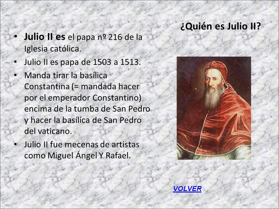 ¿Quién es Julio II? Julio II es el papa nº 216 de la Iglesia católica. Julio II es papa de 1503 a 1513. Manda tirar la basílica Constantina (= mandada