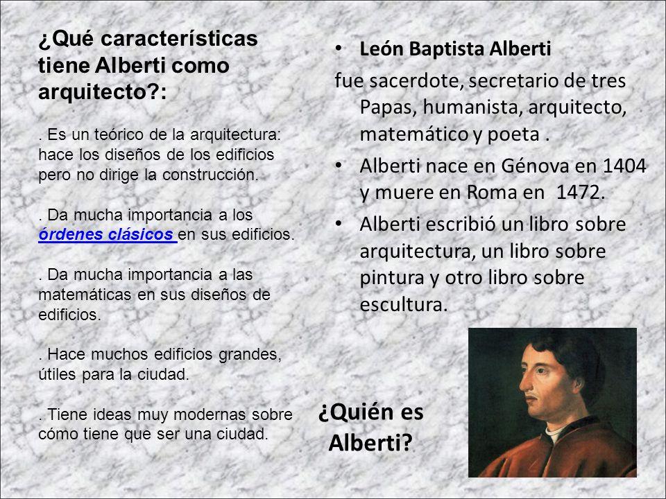 ¿Quién es Alberti? León Baptista Alberti fue sacerdote, secretario de tres Papas, humanista, arquitecto, matemático y poeta. Alberti nace en Génova en