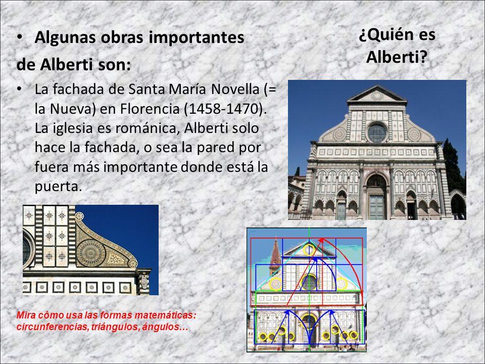 Algunas obras importantes de Alberti son: La fachada de Santa María Novella (= la Nueva) en Florencia (1458-1470). La iglesia es románica, Alberti sol