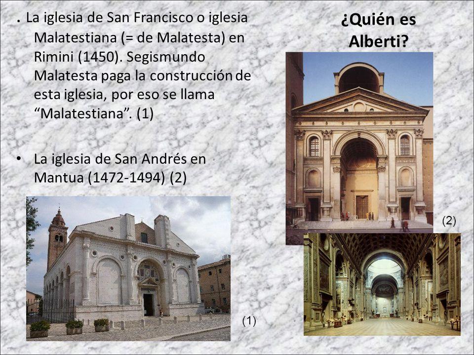 . La iglesia de San Francisco o iglesia Malatestiana (= de Malatesta) en Rimini (1450). Segismundo Malatesta paga la construcción de esta iglesia, por