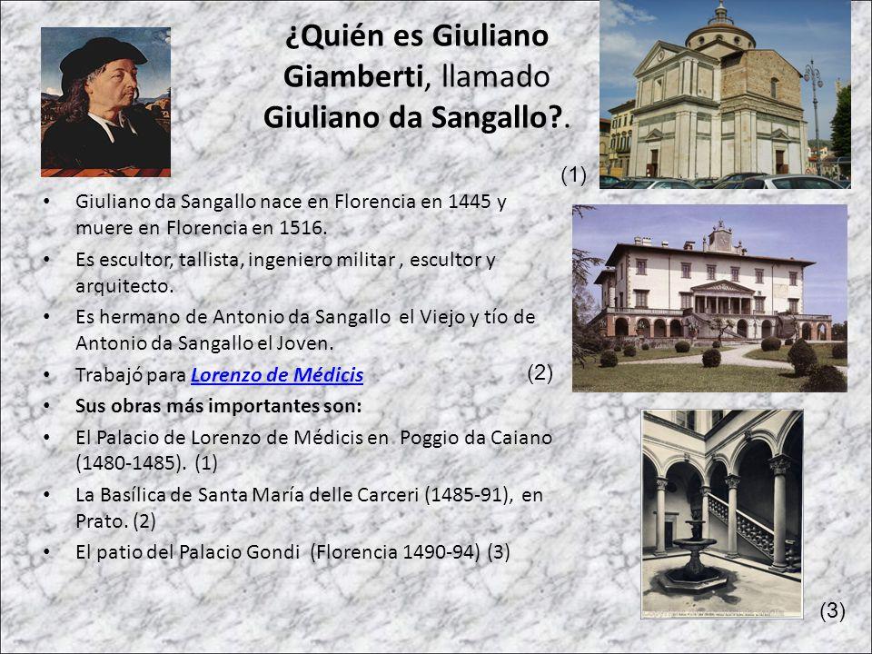 ¿Quién es Giuliano Giamberti, llamado Giuliano da Sangallo?. Giuliano da Sangallo nace en Florencia en 1445 y muere en Florencia en 1516. Es escultor,