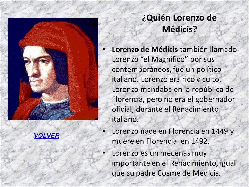 ¿Quién Lorenzo de Médicis? Lorenzo de Médicis también llamado Lorenzo el Magnífico por sus contemporáneos, fue un político italiano. Lorenzo era rico