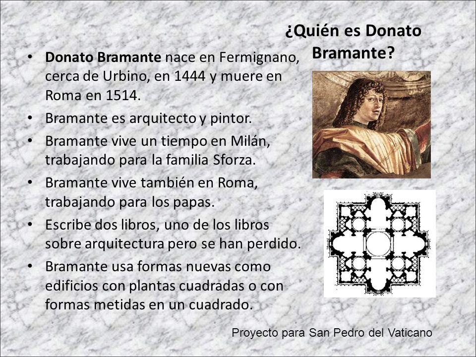 ¿Quién es Donato Bramante? Donato Bramante nace en Fermignano, cerca de Urbino, en 1444 y muere en Roma en 1514. Bramante es arquitecto y pintor. Bram