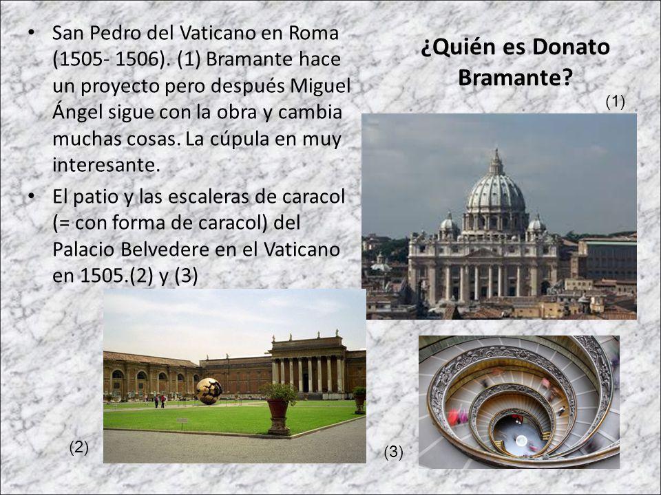 San Pedro del Vaticano en Roma (1505- 1506). (1) Bramante hace un proyecto pero después Miguel Ángel sigue con la obra y cambia muchas cosas. La cúpul