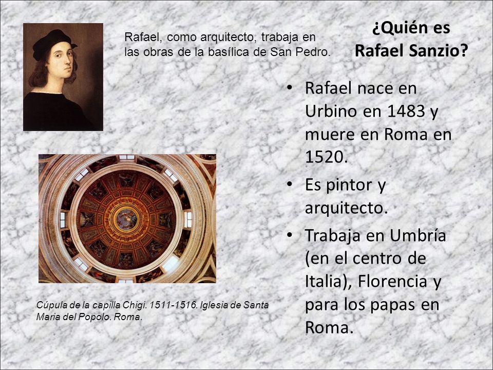 ¿Quién es Rafael Sanzio? Rafael nace en Urbino en 1483 y muere en Roma en 1520. Es pintor y arquitecto. Trabaja en Umbría (en el centro de Italia), Fl