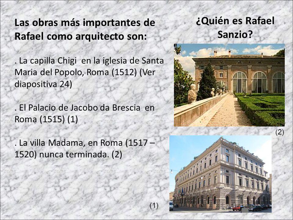 Las obras más importantes de Rafael como arquitecto son:. La capilla Chigi en la iglesia de Santa Maria del Popolo, Roma (1512) (Ver diapositiva 24).