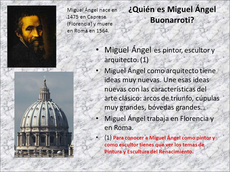 ¿Quién es Miguel Ángel Buonarroti? Miguel Ángel nace en 1475 en Caprese (Florencia) y muere en Roma en 1564. Miguel Ángel es pintor, escultor y arquit