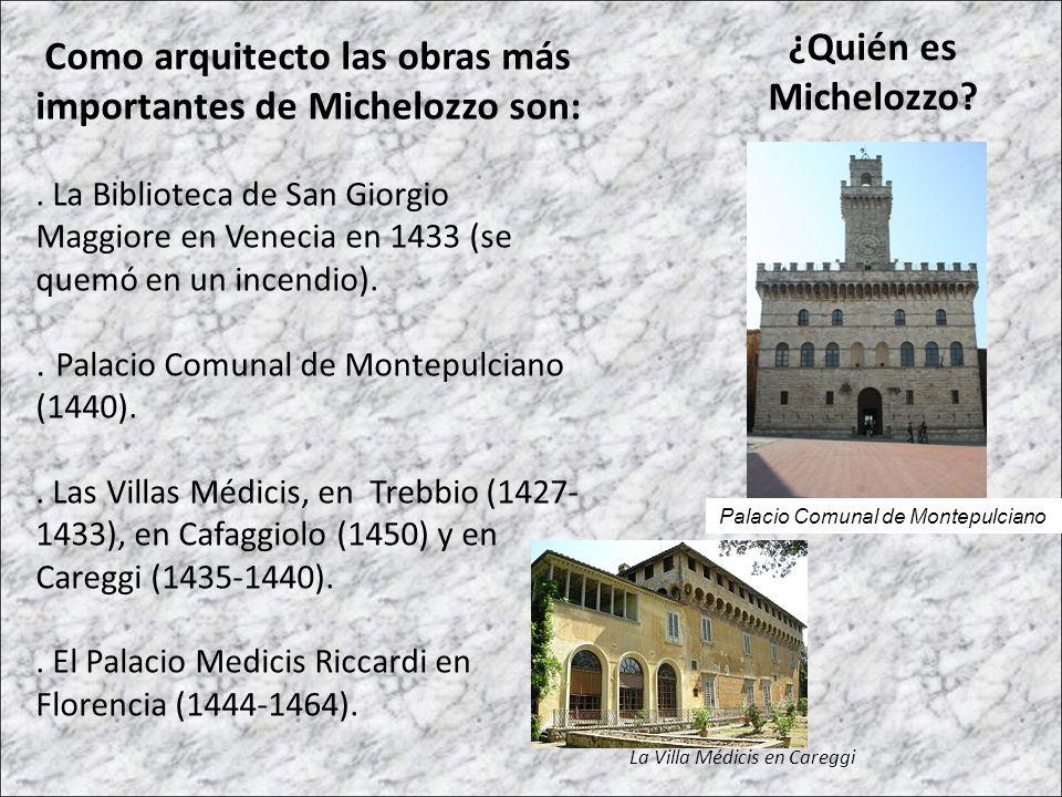 ¿Quién es Michelozzo? Como arquitecto las obras más importantes de Michelozzo son:. La Biblioteca de San Giorgio Maggiore en Venecia en 1433 (se quemó