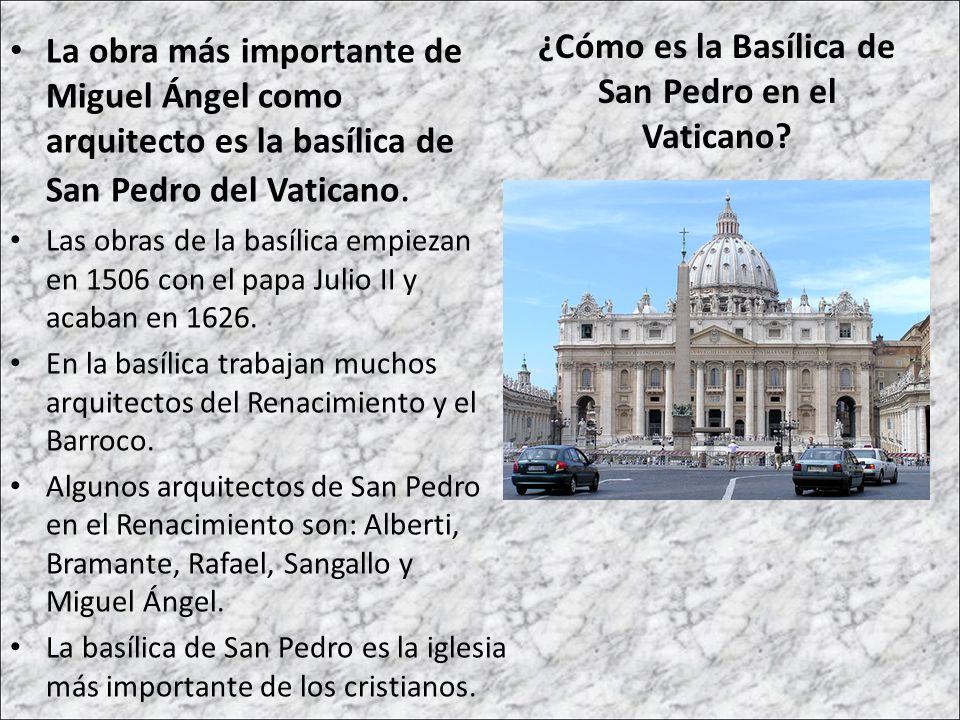 ¿Cómo es la Basílica de San Pedro en el Vaticano? La obra más importante de Miguel Ángel como arquitecto es la basílica de San Pedro del Vaticano. Las