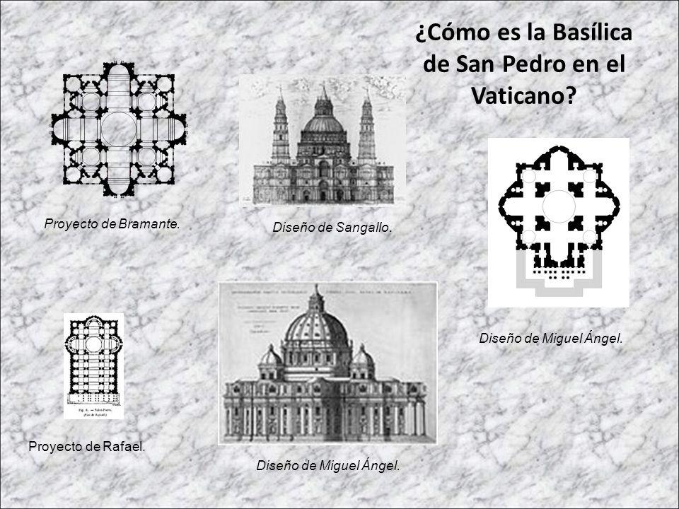 Proyecto de Bramante. Proyecto de Rafael. ¿Cómo es la Basílica de San Pedro en el Vaticano? Diseño de Sangallo. Diseño de Miguel Ángel.
