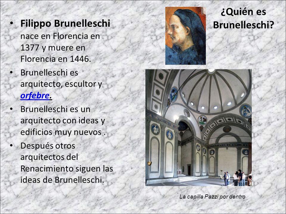 Filippo Brunelleschi nace en Florencia en 1377 y muere en Florencia en 1446. Brunelleschi es arquitecto, escultor y orfebre. orfebre Brunelleschi es u