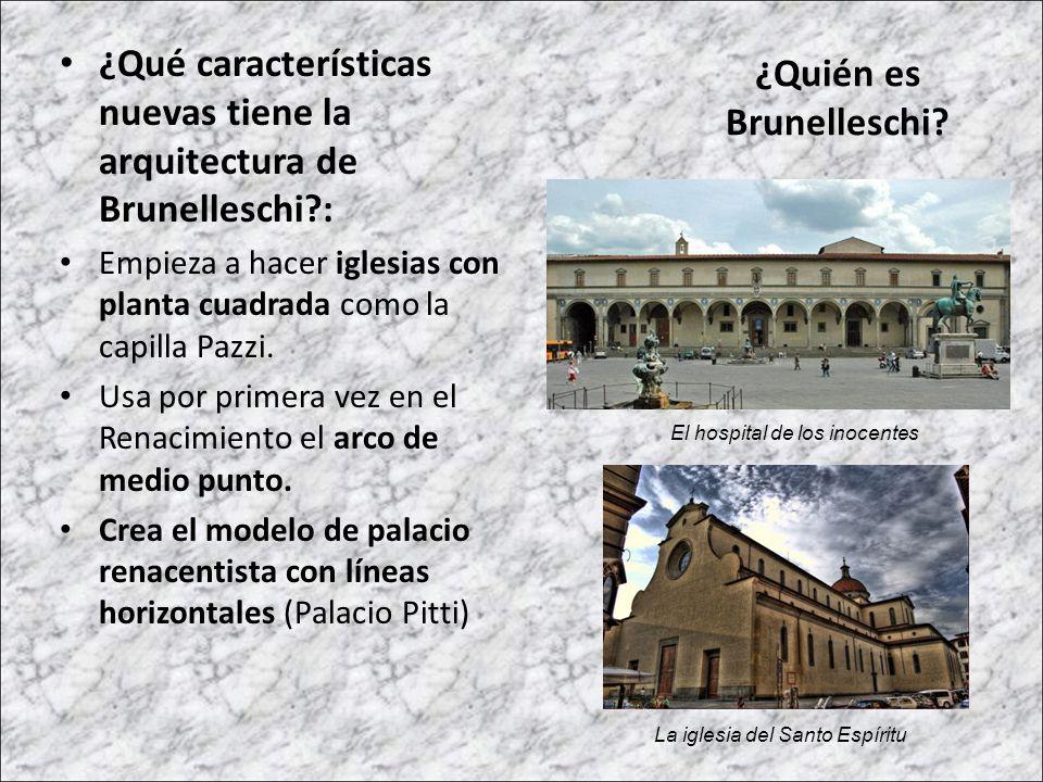 ¿Qué características nuevas tiene la arquitectura de Brunelleschi?: Empieza a hacer iglesias con planta cuadrada como la capilla Pazzi. Usa por primer
