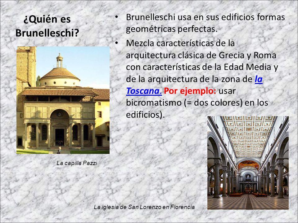 Brunelleschi usa en sus edificios formas geométricas perfectas. Mezcla características de la arquitectura clásica de Grecia y Roma con características