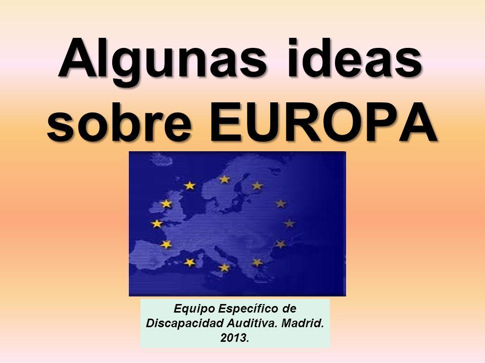 Algunas ideas sobre EUROPA Equipo Específico de Discapacidad Auditiva. Madrid. 2013.