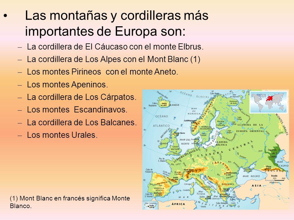 Las montañas y cordilleras más importantes de Europa son: – La cordillera de El Cáucaso con el monte Elbrus. – La cordillera de Los Alpes con el Mont