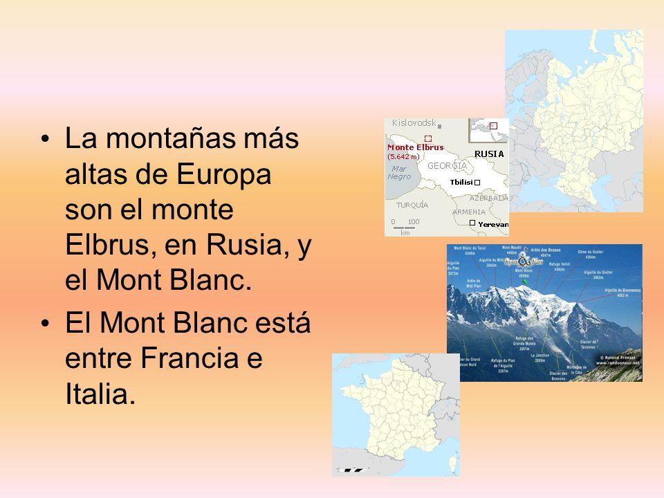 La montañas más altas de Europa son el monte Elbrus, en Rusia, y el Mont Blanc. El Mont Blanc está entre Francia e Italia.