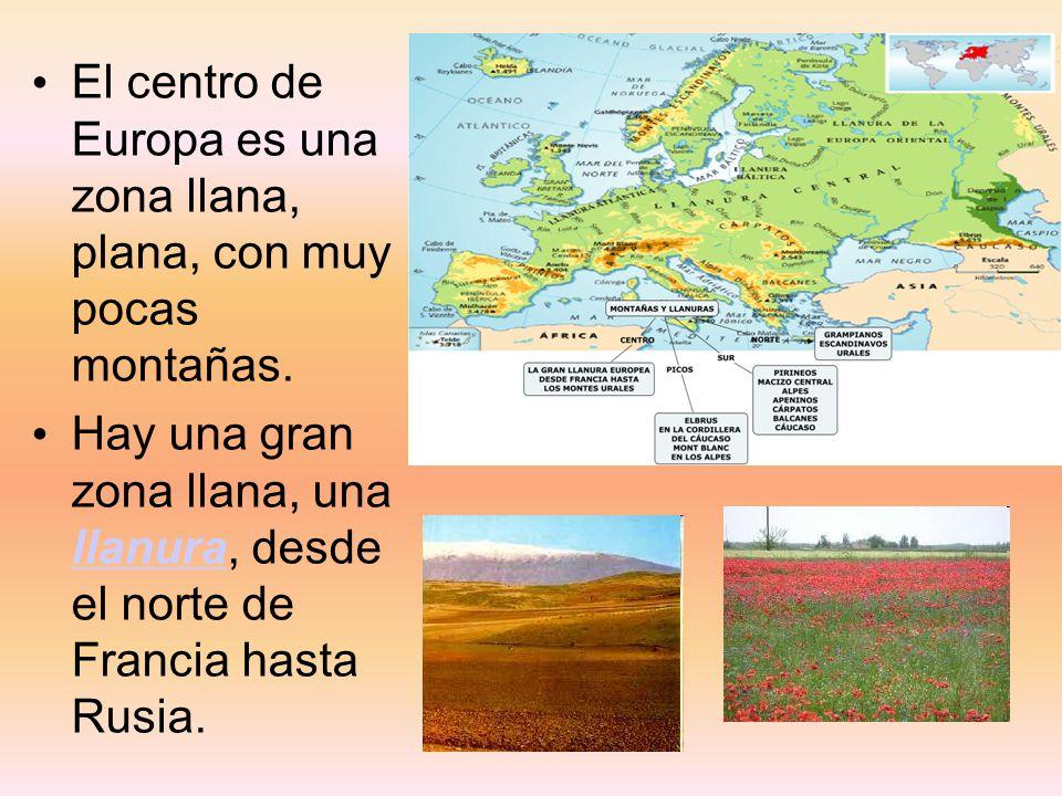 El centro de Europa es una zona llana, plana, con muy pocas montañas. Hay una gran zona llana, una llanura, desde el norte de Francia hasta Rusia. lla