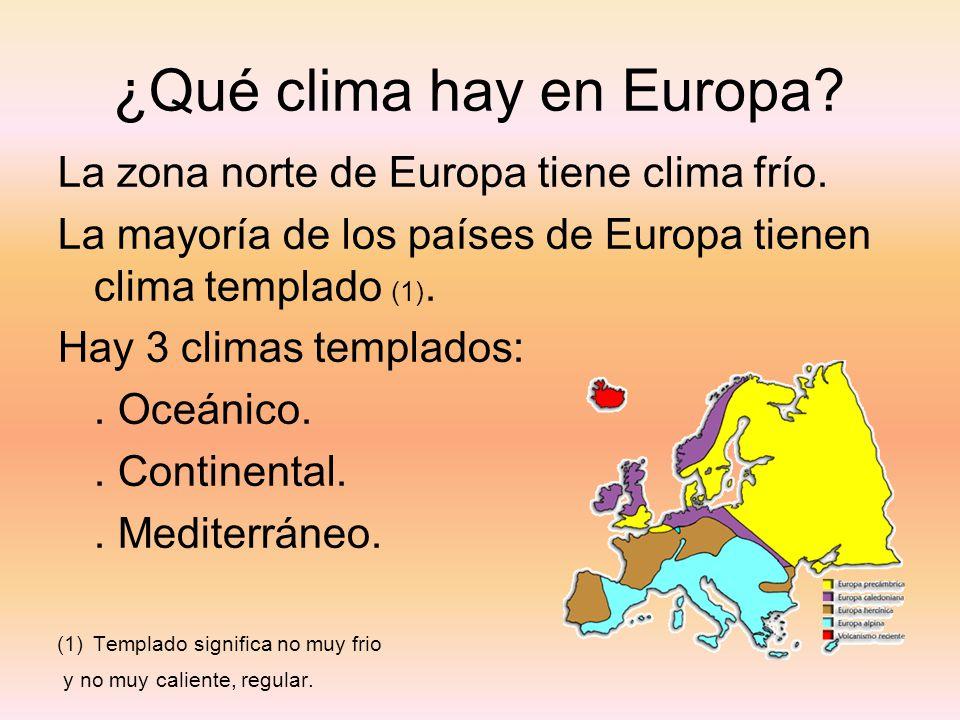 ¿Qué clima hay en Europa? La zona norte de Europa tiene clima frío. La mayoría de los países de Europa tienen clima templado (1). Hay 3 climas templad