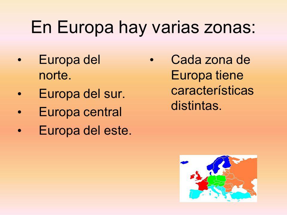 En Europa hay varias zonas: Europa del norte. Europa del sur. Europa central Europa del este. Cada zona de Europa tiene características distintas.