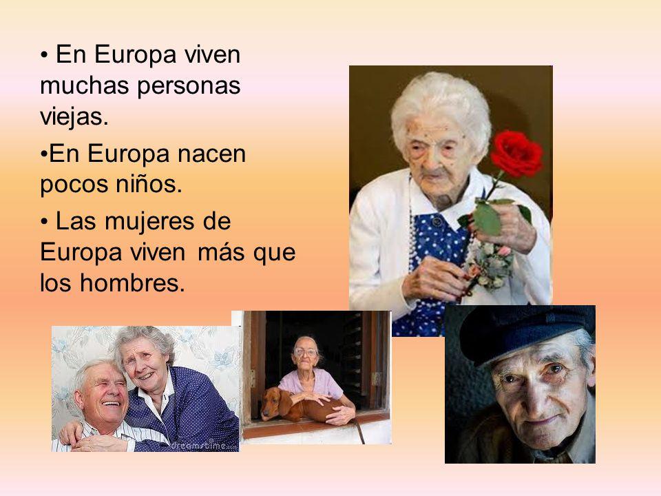 En Europa viven muchas personas viejas. En Europa nacen pocos niños. Las mujeres de Europa viven más que los hombres.