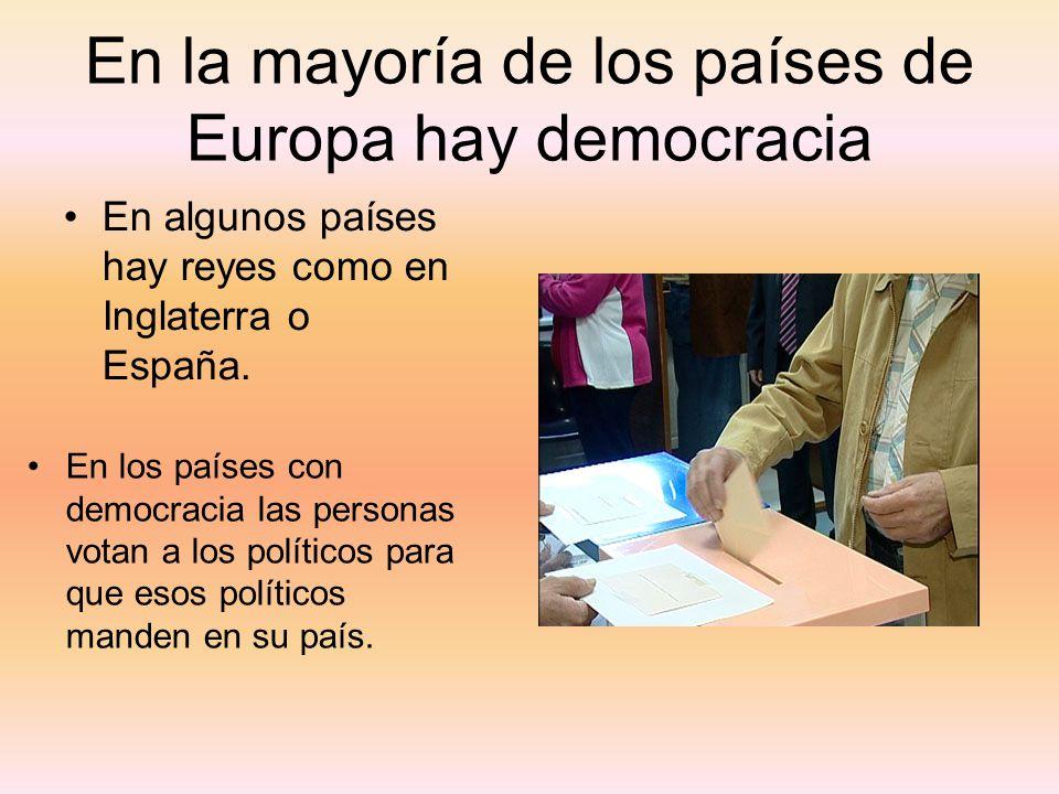 En la mayoría de los países de Europa hay democracia En algunos países hay reyes como en Inglaterra o España. En los países con democracia las persona