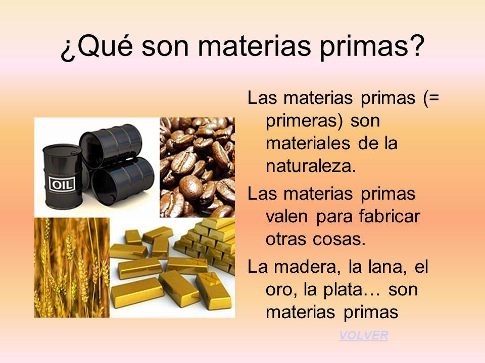 ¿Qué son materias primas? Las materias primas (= primeras) son materiales de la naturaleza. Las materias primas valen para fabricar otras cosas. La ma