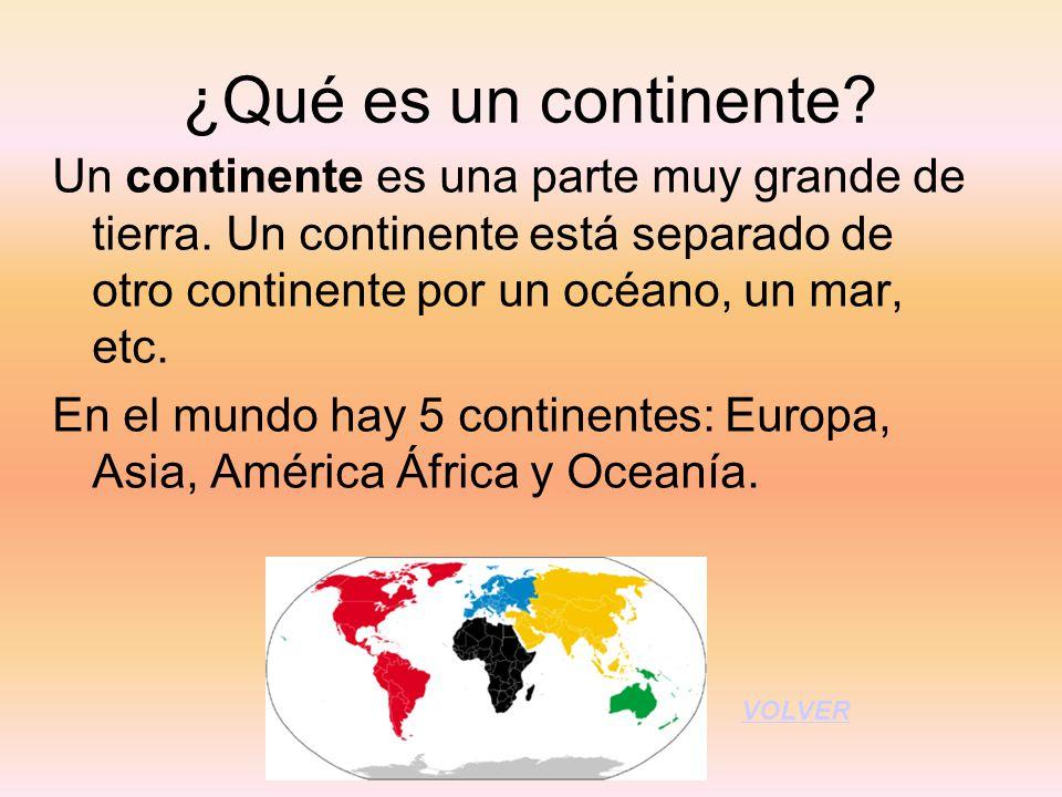 ¿Qué es un continente? Un continente es una parte muy grande de tierra. Un continente está separado de otro continente por un océano, un mar, etc. En