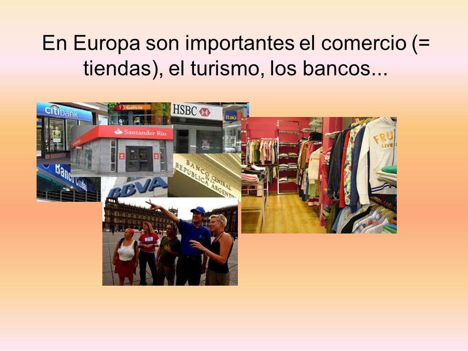 En Europa son importantes el comercio (= tiendas), el turismo, los bancos...