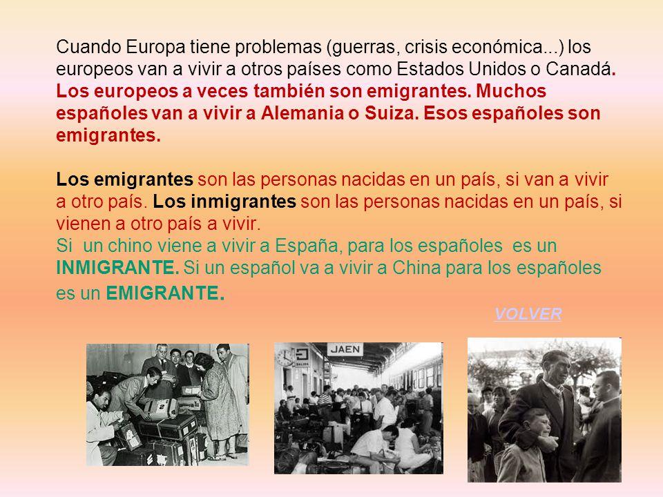 Cuando Europa tiene problemas (guerras, crisis económica...) los europeos van a vivir a otros países como Estados Unidos o Canadá. Los europeos a vece
