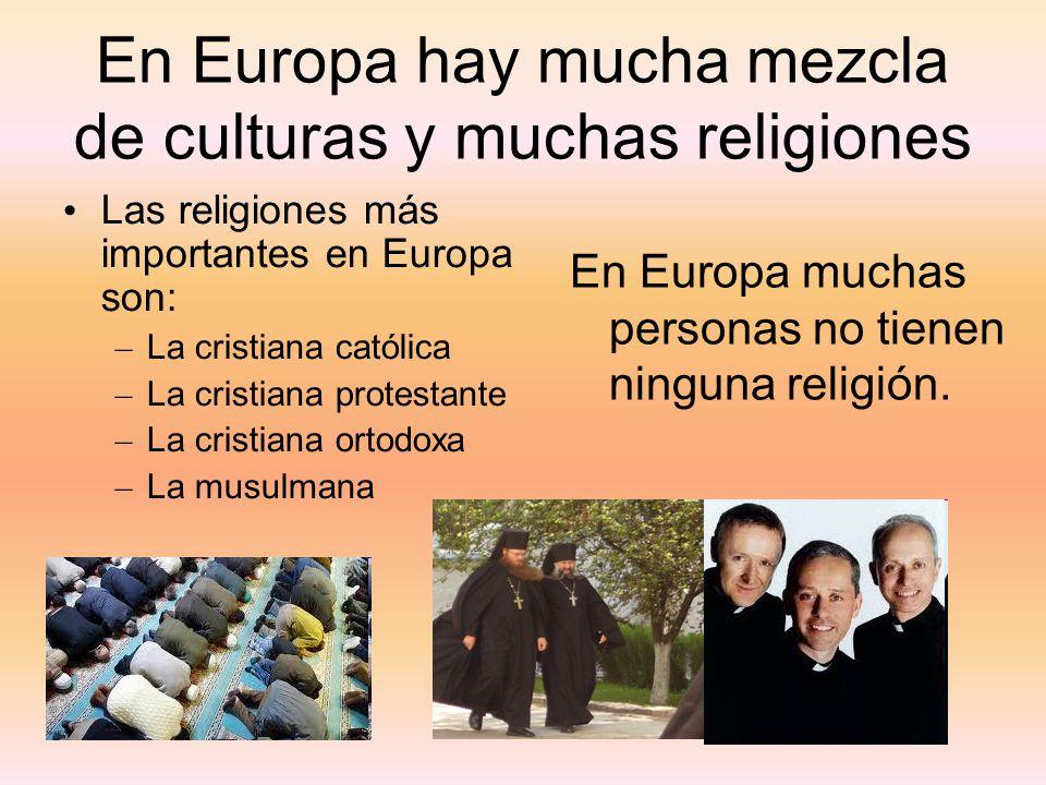 En Europa hay mucha mezcla de culturas y muchas religiones Las religiones más importantes en Europa son: – La cristiana católica – La cristiana protes