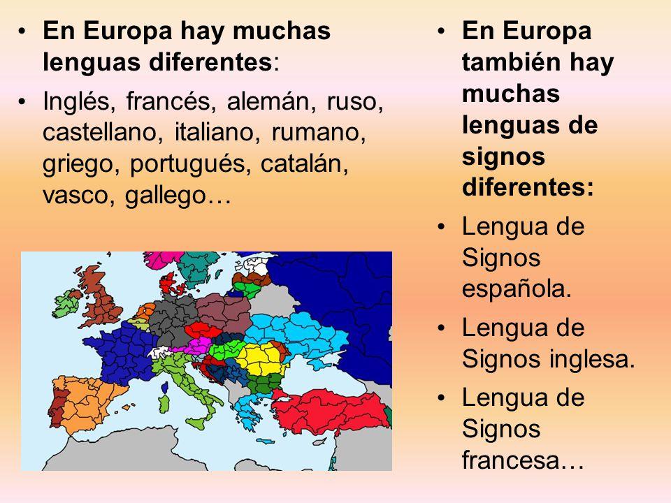 En Europa hay muchas lenguas diferentes: Inglés, francés, alemán, ruso, castellano, italiano, rumano, griego, portugués, catalán, vasco, gallego… En E