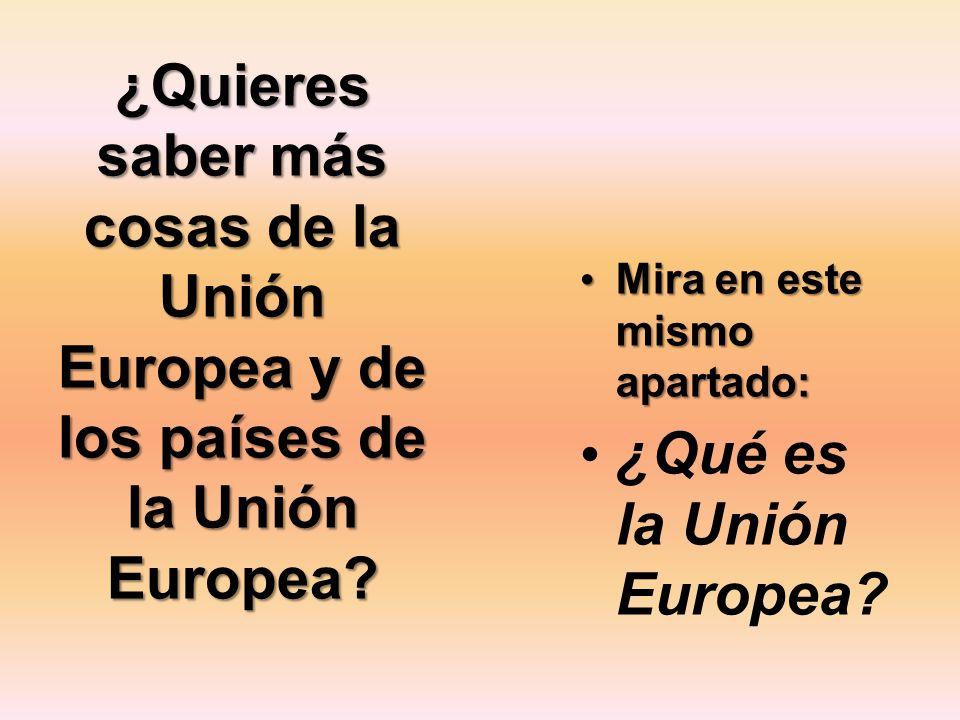 ¿Quieres saber más cosas de la Unión Europea y de los países de la Unión Europea? Mira en este mismo apartado: Mira en este mismo apartado: ¿Qué es la