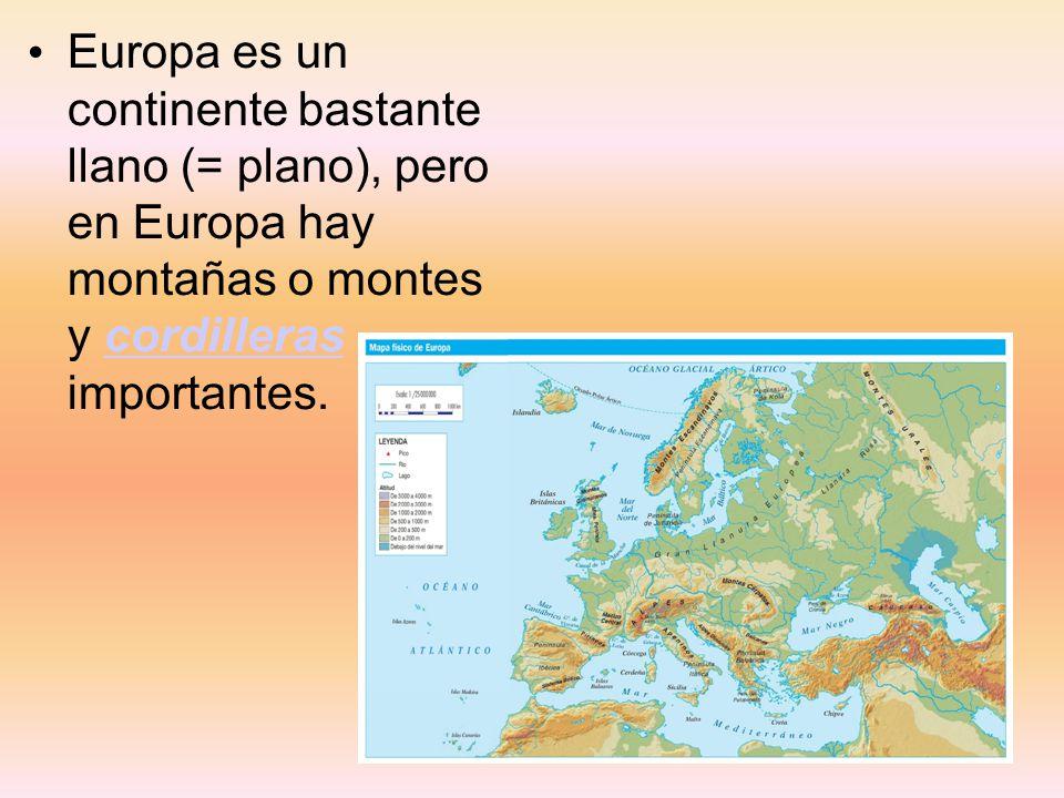 Europa es un continente bastante llano (= plano), pero en Europa hay montañas o montes y cordilleras importantes.cordilleras