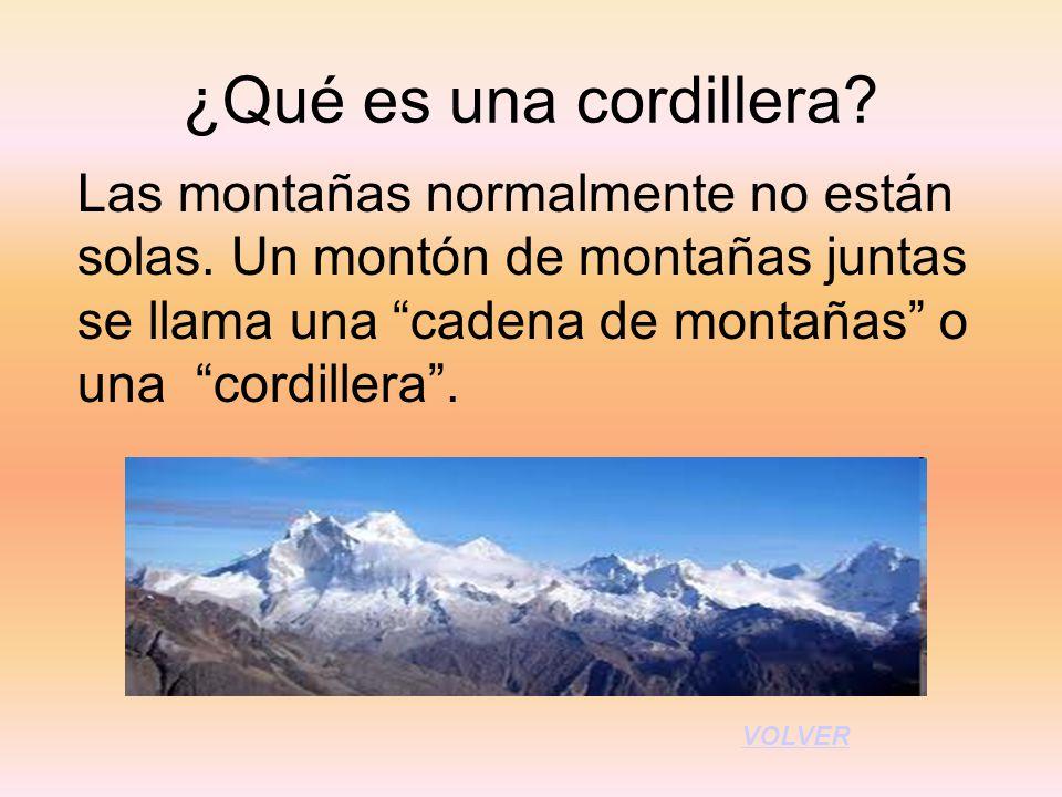 ¿Qué es una cordillera? Las montañas normalmente no están solas. Un montón de montañas juntas se llama una cadena de montañas o una cordillera. VOLVER