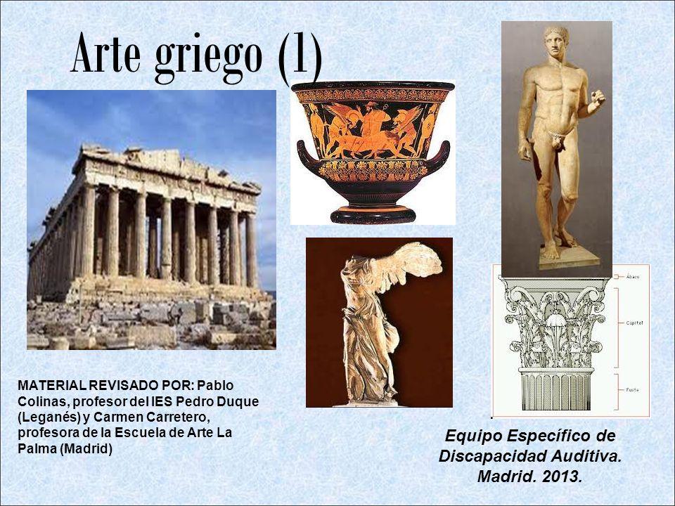 Arte griego (1) MATERIAL REVISADO POR: Pablo Colinas, profesor del IES Pedro Duque (Leganés) y Carmen Carretero, profesora de la Escuela de Arte La Pa